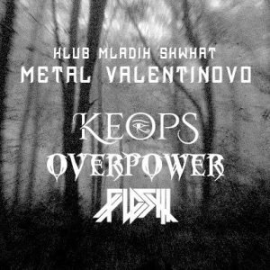 Metal Valentinovo - Overpower - Keops - Flesh